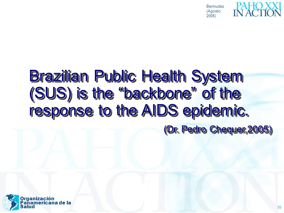Bermudez(Agosto 2006) Brazilian Public Health System (SUS) is the backbone of the response to the AIDS epidemic.
