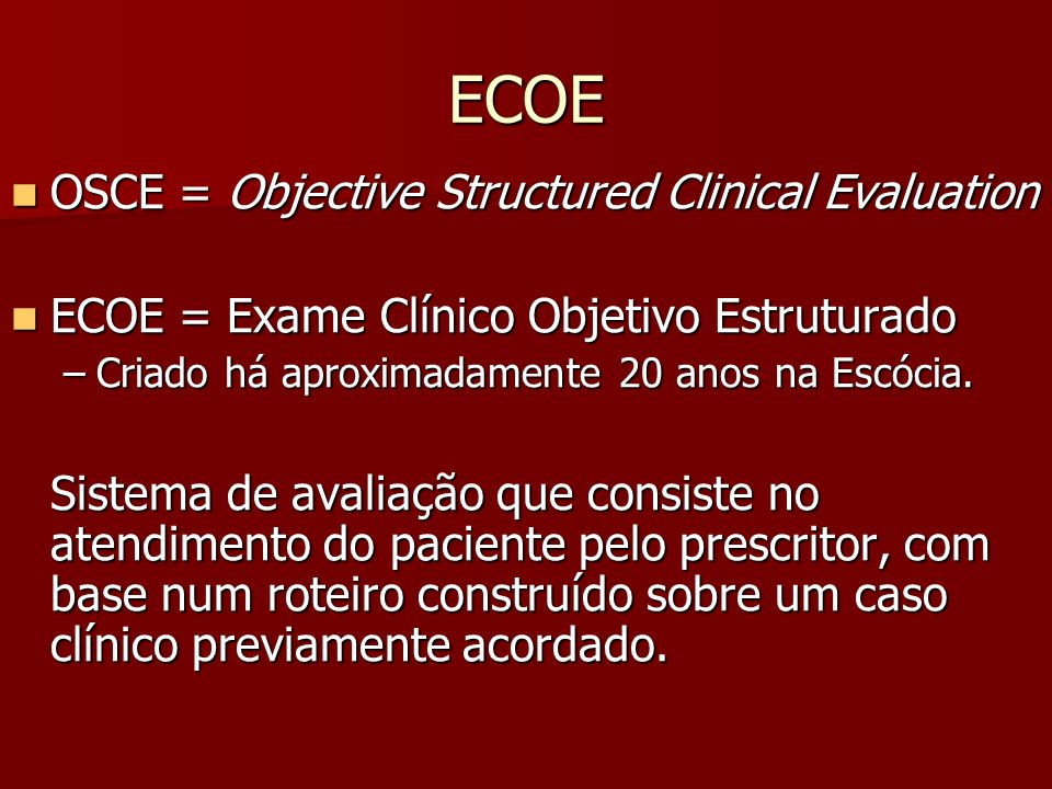 ECOE OSCE = Objective Structured Clinical Evaluation