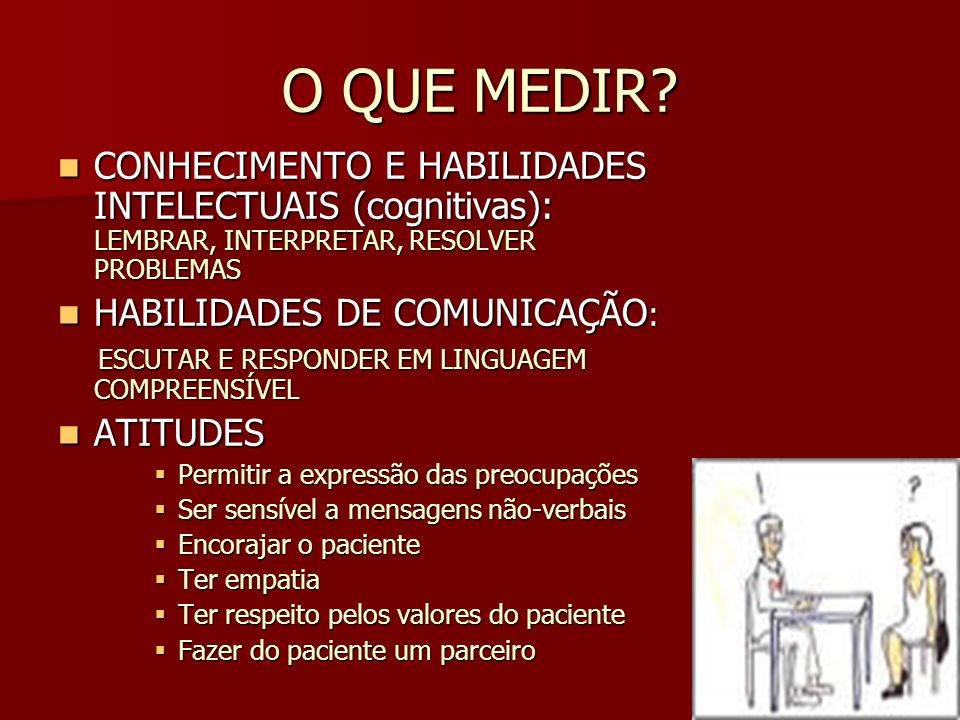 O QUE MEDIR CONHECIMENTO E HABILIDADES INTELECTUAIS (cognitivas): LEMBRAR, INTERPRETAR, RESOLVER PROBLEMAS.