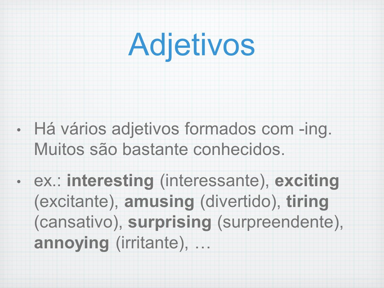 Adjetivos Há vários adjetivos formados com -ing. Muitos são bastante conhecidos.