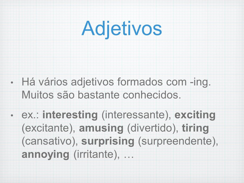 AdjetivosHá vários adjetivos formados com -ing. Muitos são bastante conhecidos.