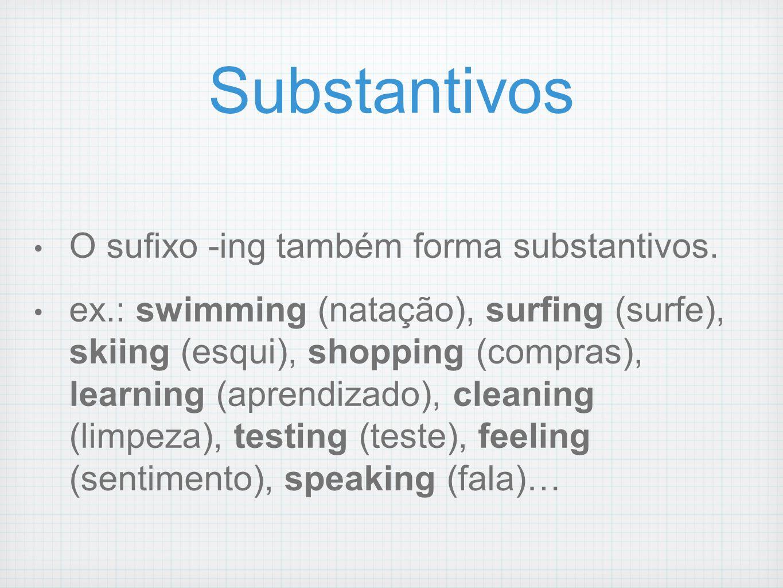 Substantivos O sufixo -ing também forma substantivos.