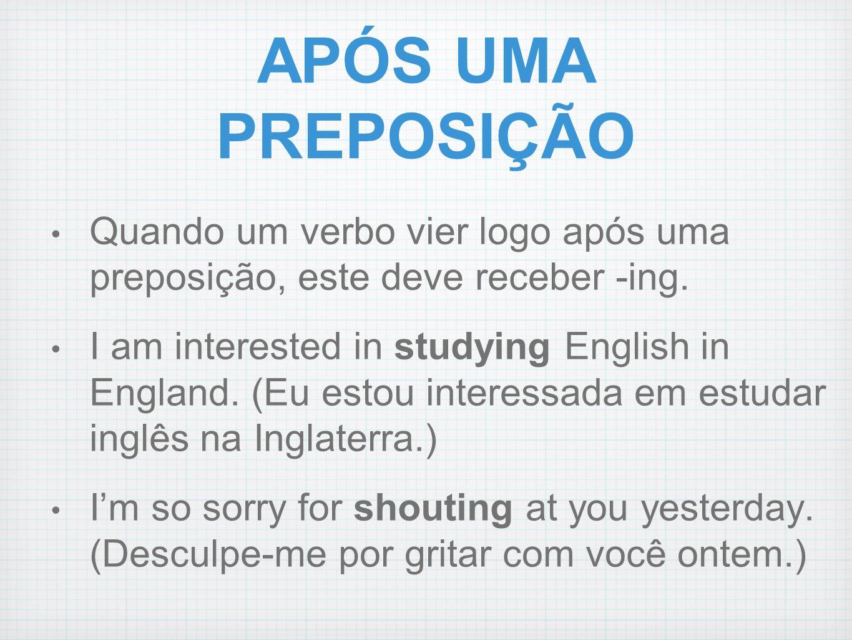APÓS UMA PREPOSIÇÃOQuando um verbo vier logo após uma preposição, este deve receber -ing.