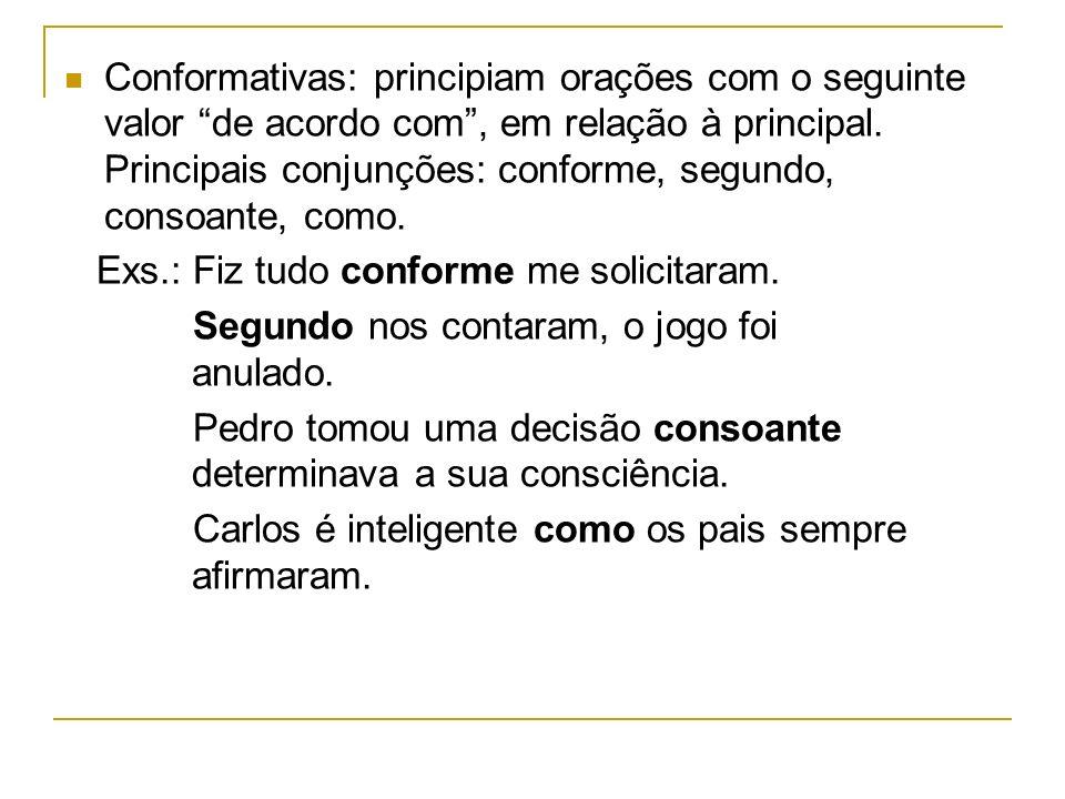 Conformativas: principiam orações com o seguinte valor de acordo com , em relação à principal. Principais conjunções: conforme, segundo, consoante, como.