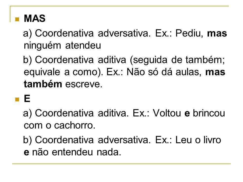 MAS a) Coordenativa adversativa. Ex.: Pediu, mas ninguém atendeu.