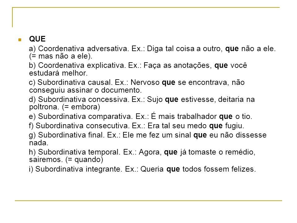 QUEa) Coordenativa adversativa. Ex.: Diga tal coisa a outro, que não a ele. (= mas não a ele).