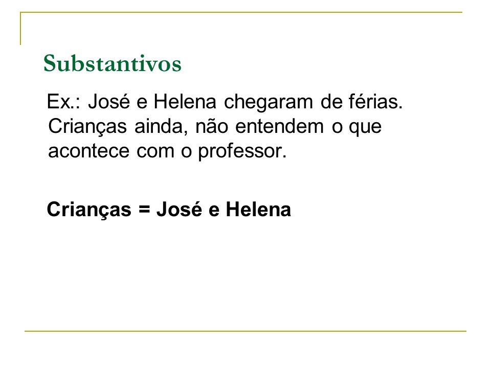 Substantivos Ex.: José e Helena chegaram de férias. Crianças ainda, não entendem o que acontece com o professor.