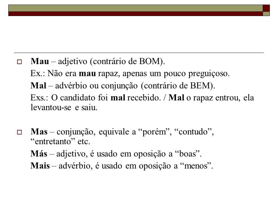 Mau – adjetivo (contrário de BOM).