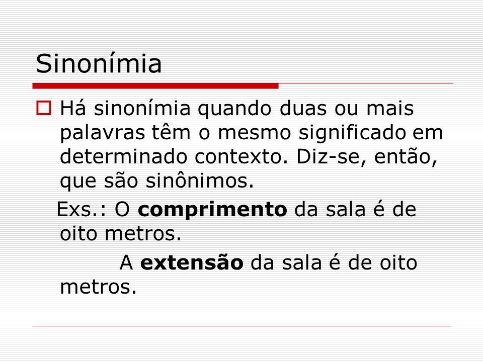 Sinonímia Há sinonímia quando duas ou mais palavras têm o mesmo significado em determinado contexto. Diz-se, então, que são sinônimos.