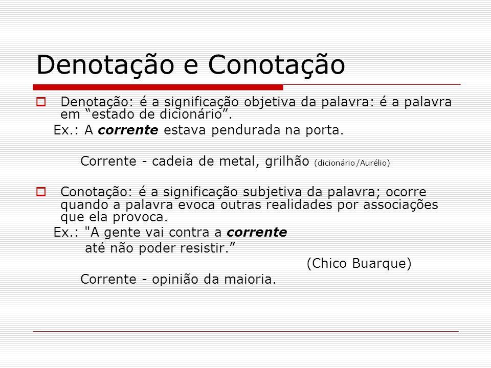 Denotação e Conotação Denotação: é a significação objetiva da palavra: é a palavra em estado de dicionário .