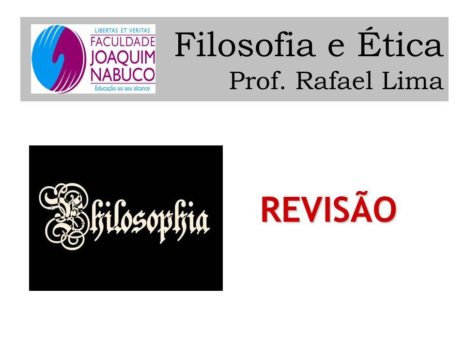 Filosofia e Ética Prof. Rafael Lima