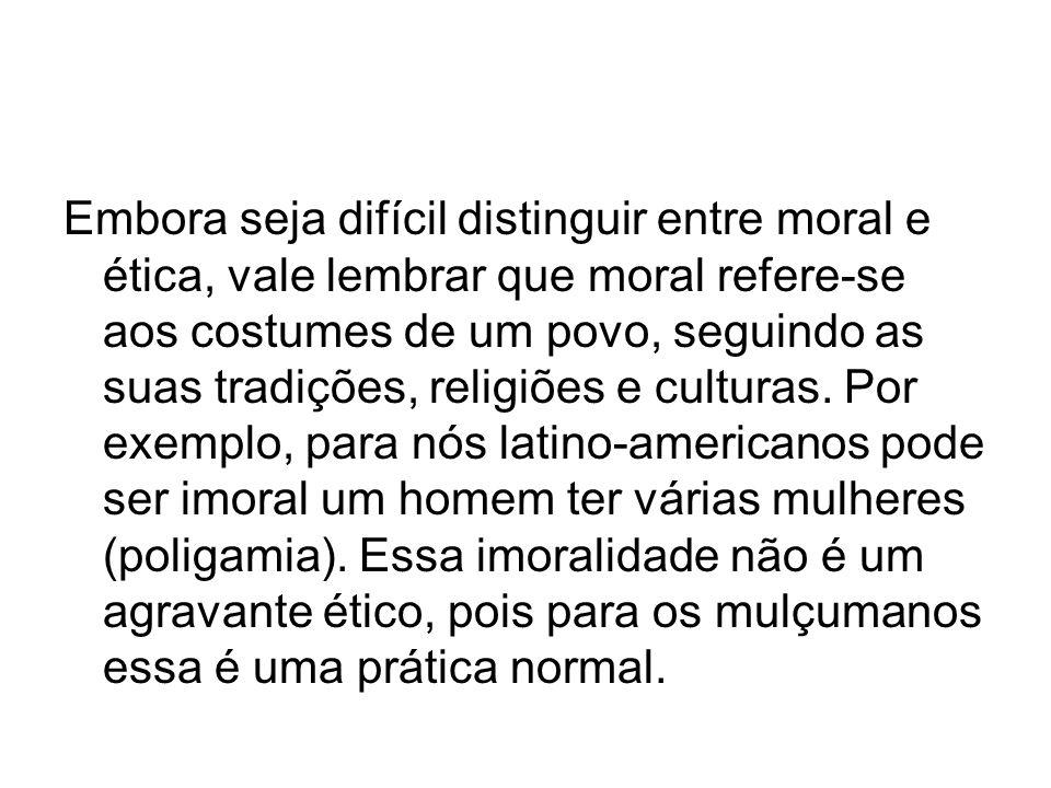 Embora seja difícil distinguir entre moral e ética, vale lembrar que moral refere-se aos costumes de um povo, seguindo as suas tradições, religiões e culturas.
