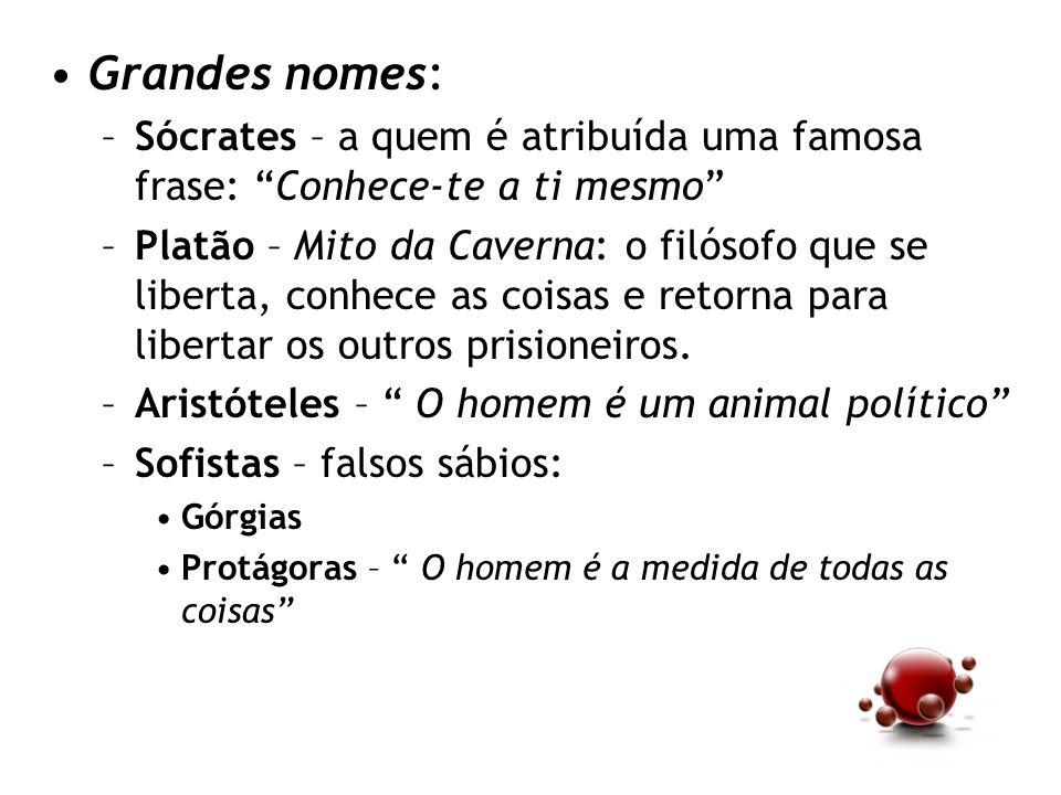 Grandes nomes:Sócrates – a quem é atribuída uma famosa frase: Conhece-te a ti mesmo