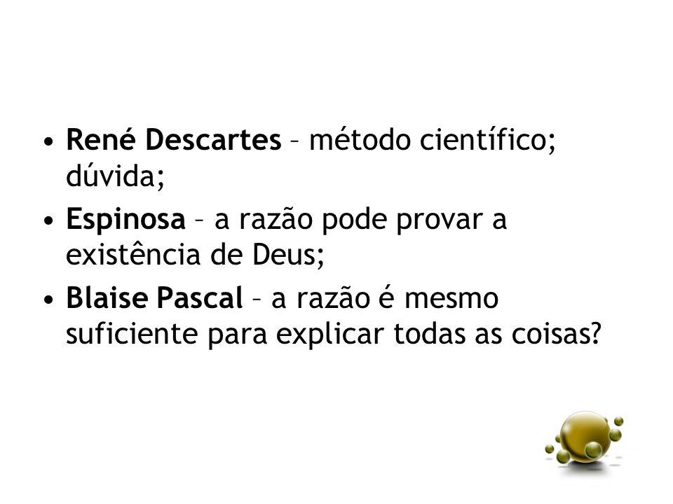 René Descartes – método científico; dúvida;
