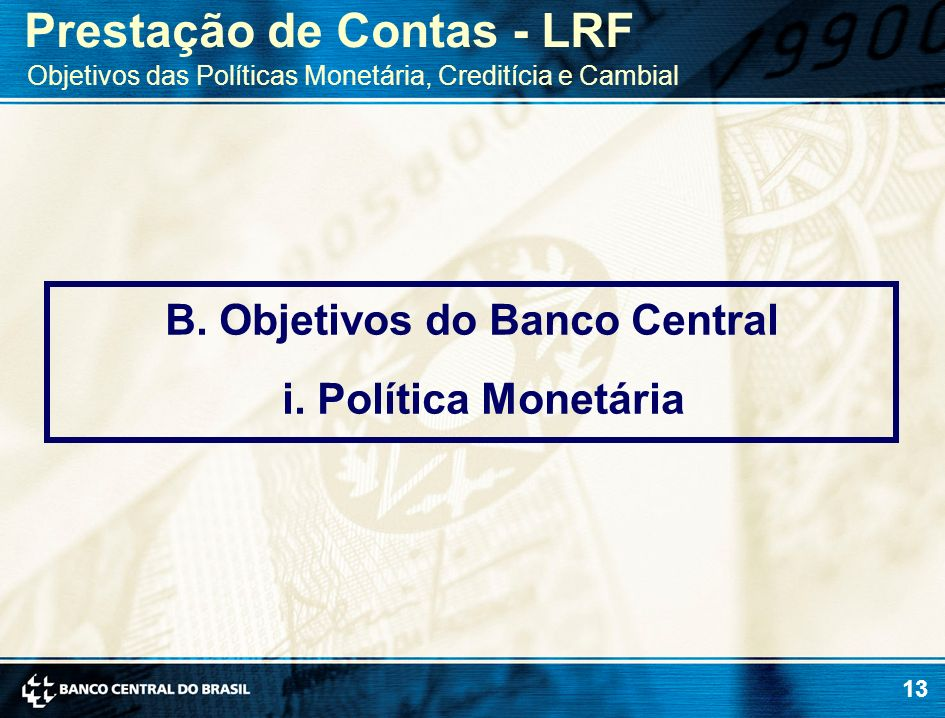 B. Objetivos do Banco Central