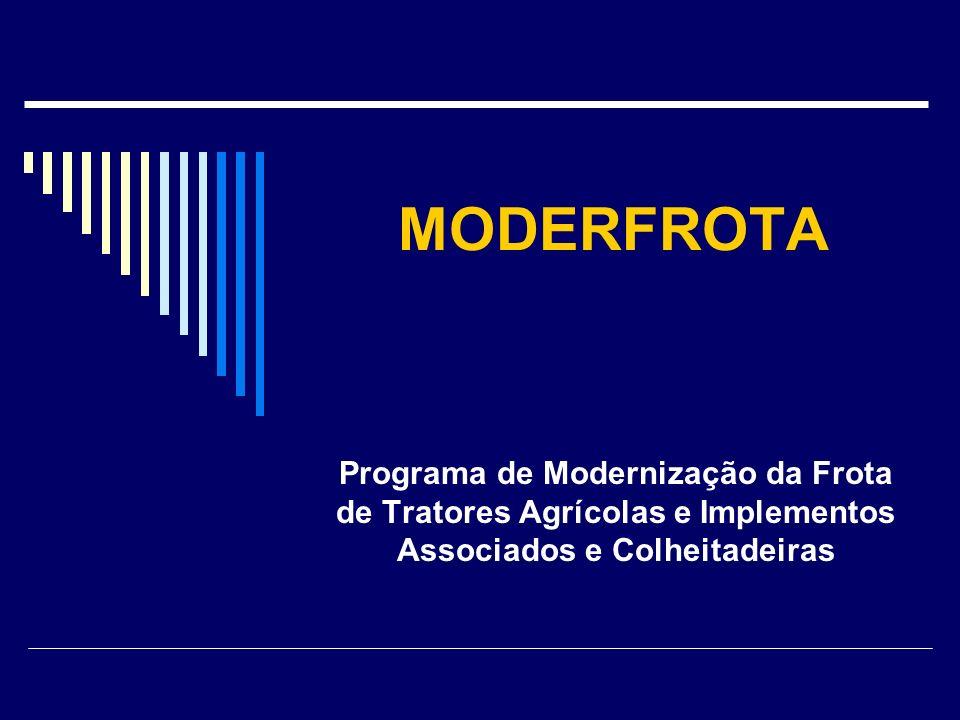 MODERFROTA Programa de Modernização da Frota de Tratores Agrícolas e Implementos Associados e Colheitadeiras.