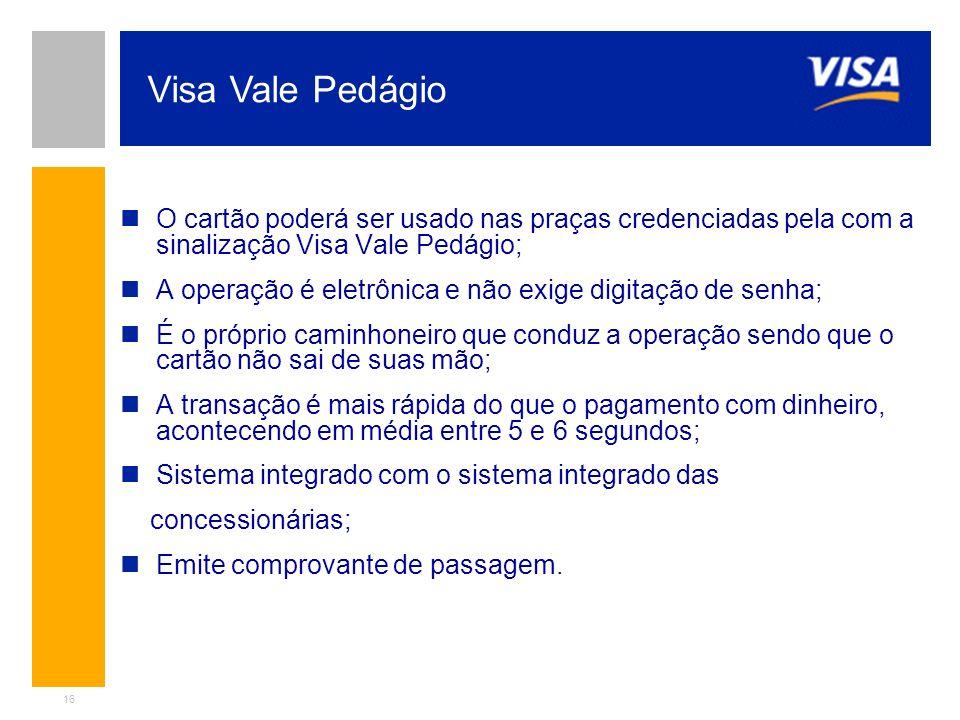 Visa Vale Pedágio O cartão poderá ser usado nas praças credenciadas pela com a sinalização Visa Vale Pedágio;