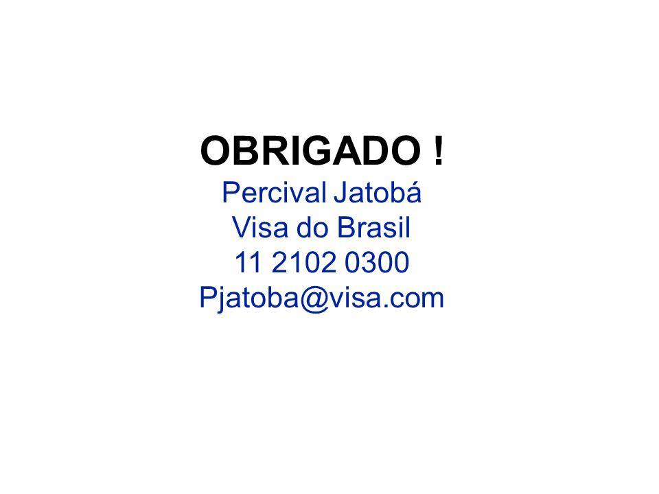 OBRIGADO ! Percival Jatobá Visa do Brasil 11 2102 0300