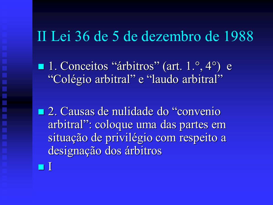 II Lei 36 de 5 de dezembro de 1988 1. Conceitos árbitros (art. 1.°, 4°) e Colégio arbitral e laudo arbitral