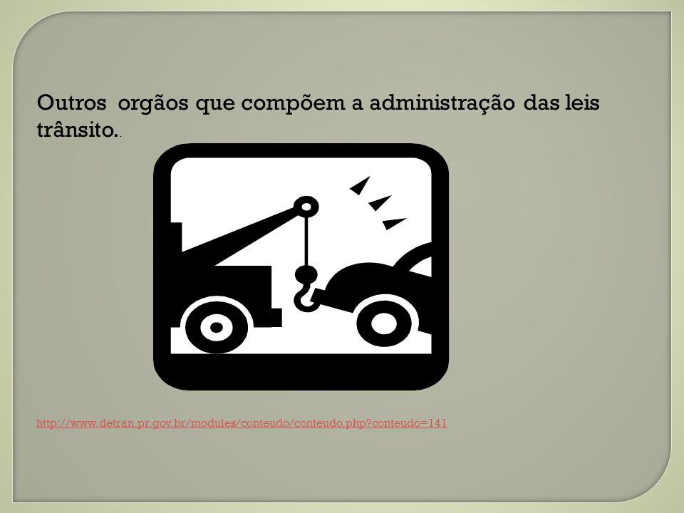 Outros orgãos que compõem a administração das leis trânsito..