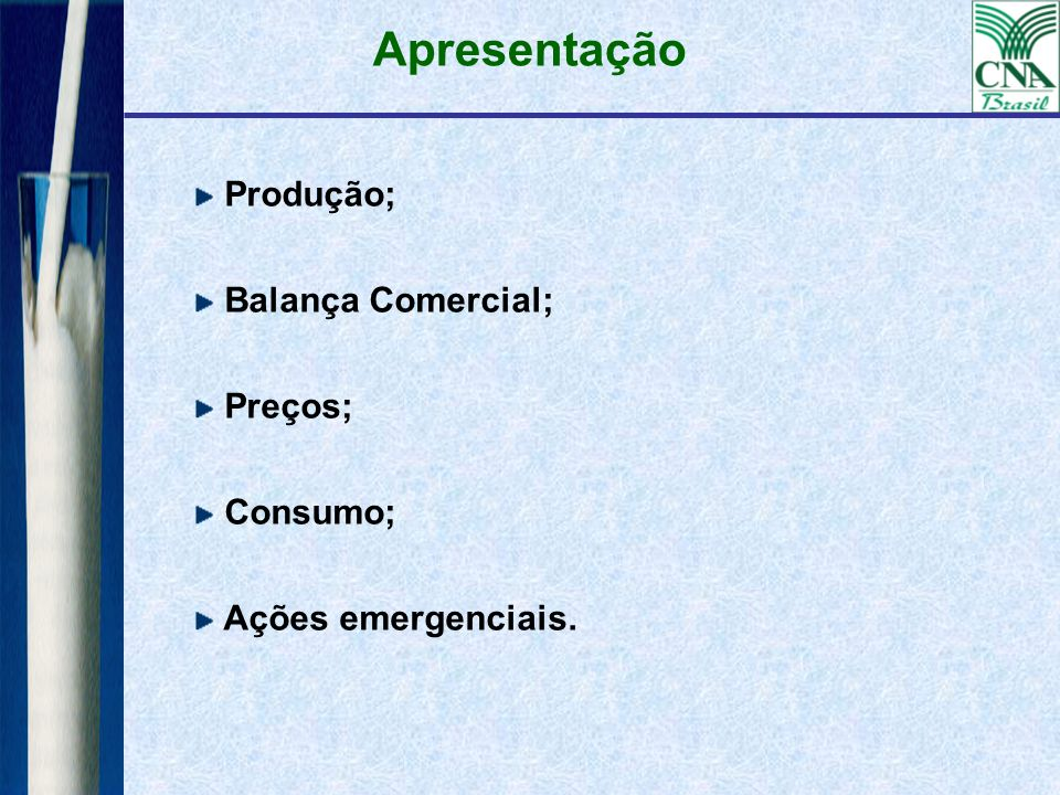 Apresentação Produção; Balança Comercial; Preços; Consumo;