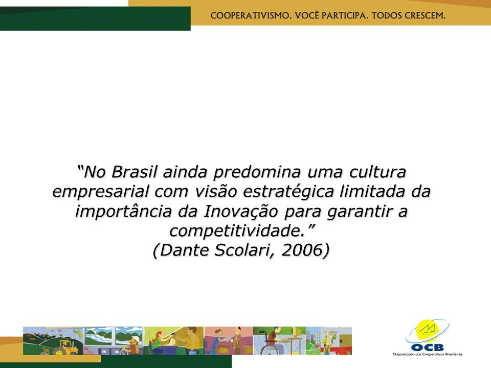 No Brasil ainda predomina uma cultura empresarial com visão estratégica limitada da importância da Inovação para garantir a competitividade. (Dante Scolari, 2006)