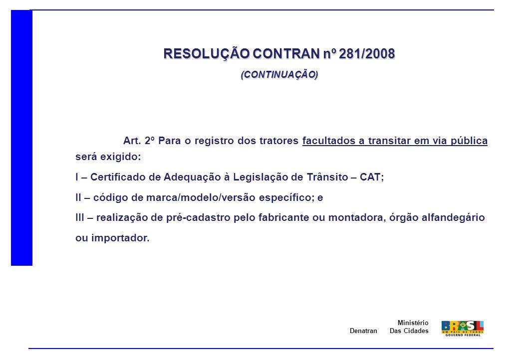 RESOLUÇÃO CONTRAN nº 281/2008 (CONTINUAÇÃO) Art. 2º Para o registro dos tratores facultados a transitar em via pública será exigido: