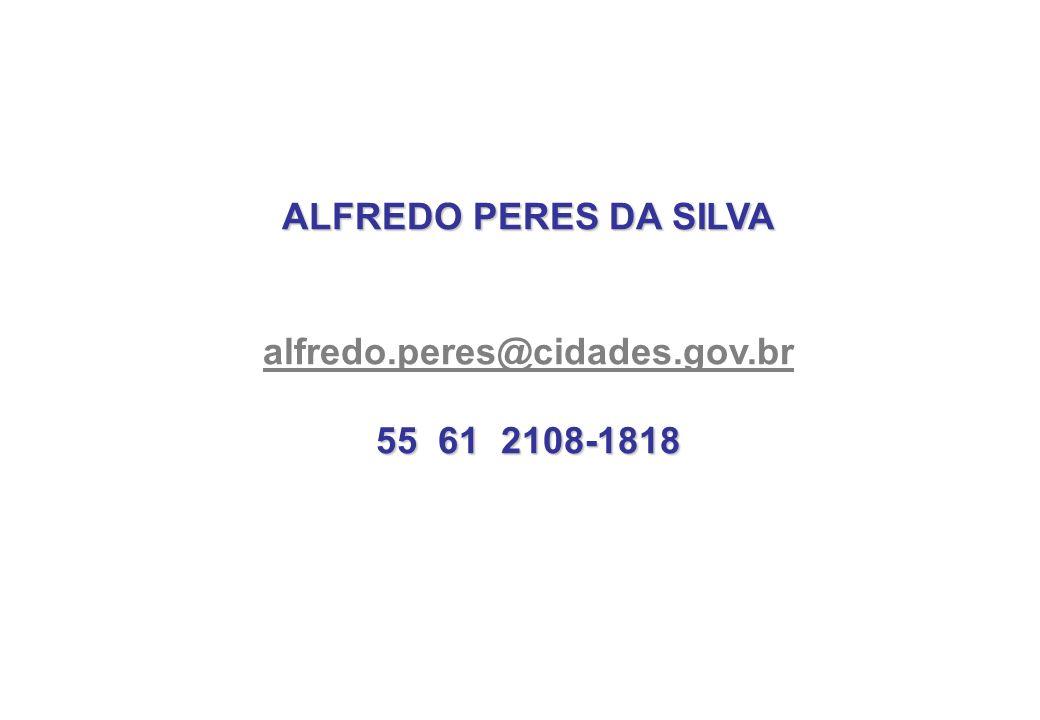 ALFREDO PERES DA SILVA alfredo.peres@cidades.gov.br 55 61 2108-1818