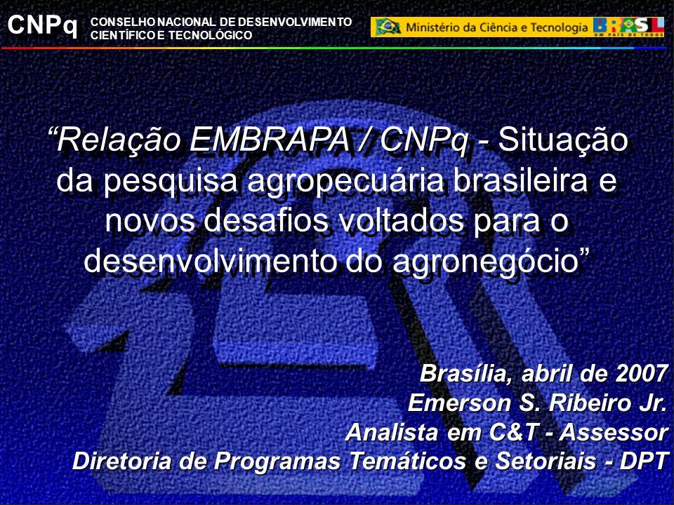 Relação EMBRAPA / CNPq - Situação da pesquisa agropecuária brasileira e novos desafios voltados para o desenvolvimento do agronegócio