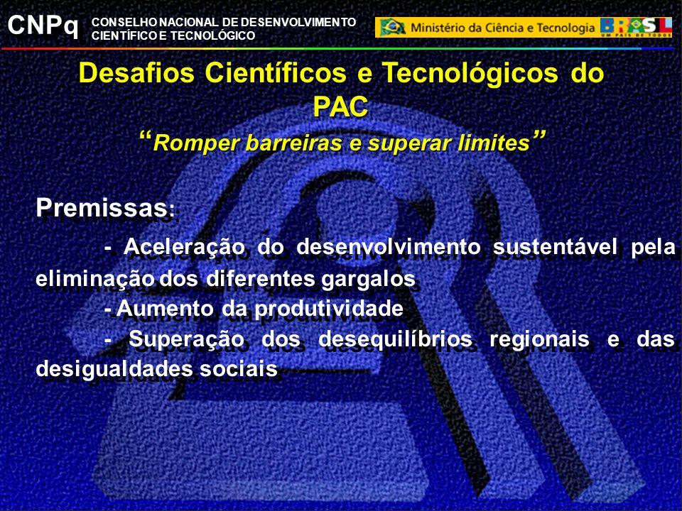 Desafios Científicos e Tecnológicos do PAC Romper barreiras e superar limites