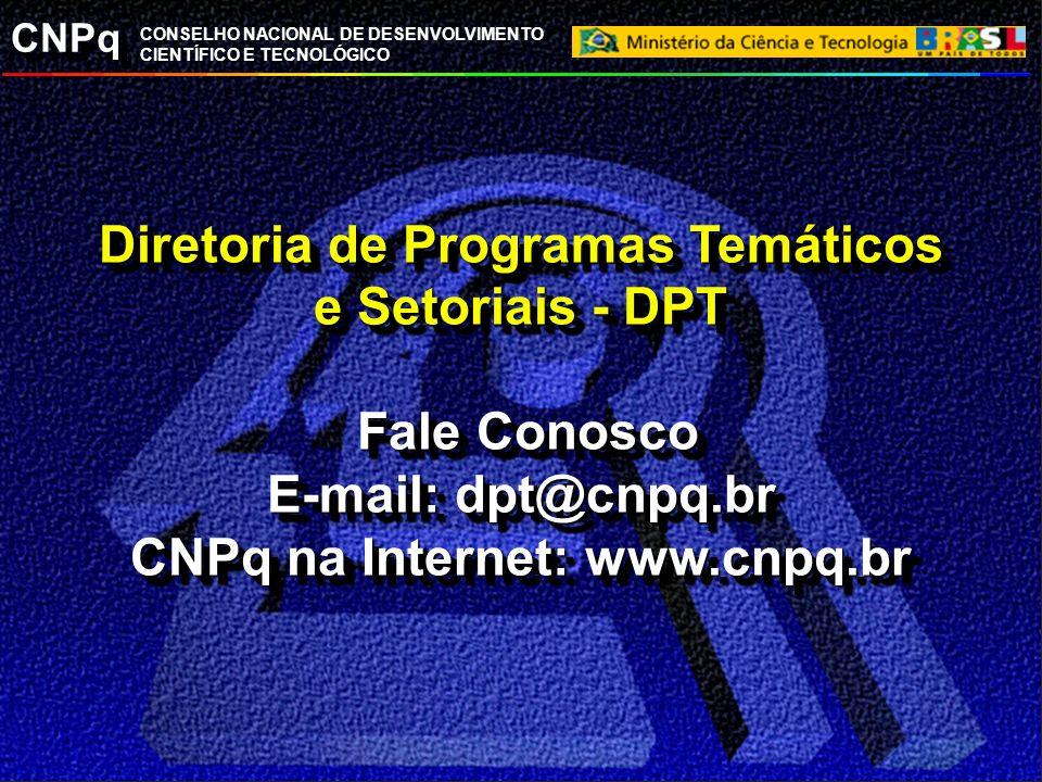 Diretoria de Programas Temáticos e Setoriais - DPT Fale Conosco E-mail: dpt@cnpq.br CNPq na Internet: www.cnpq.br