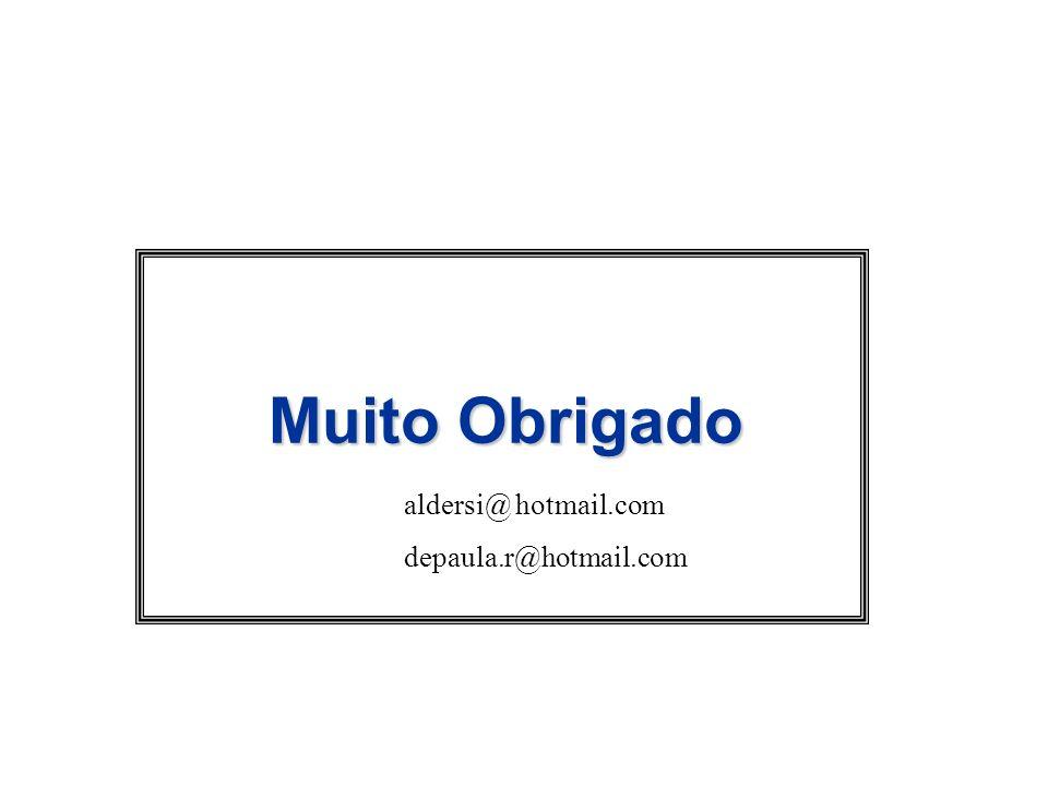 Muito Obrigado aldersi@ hotmail.com depaula.r@hotmail.com