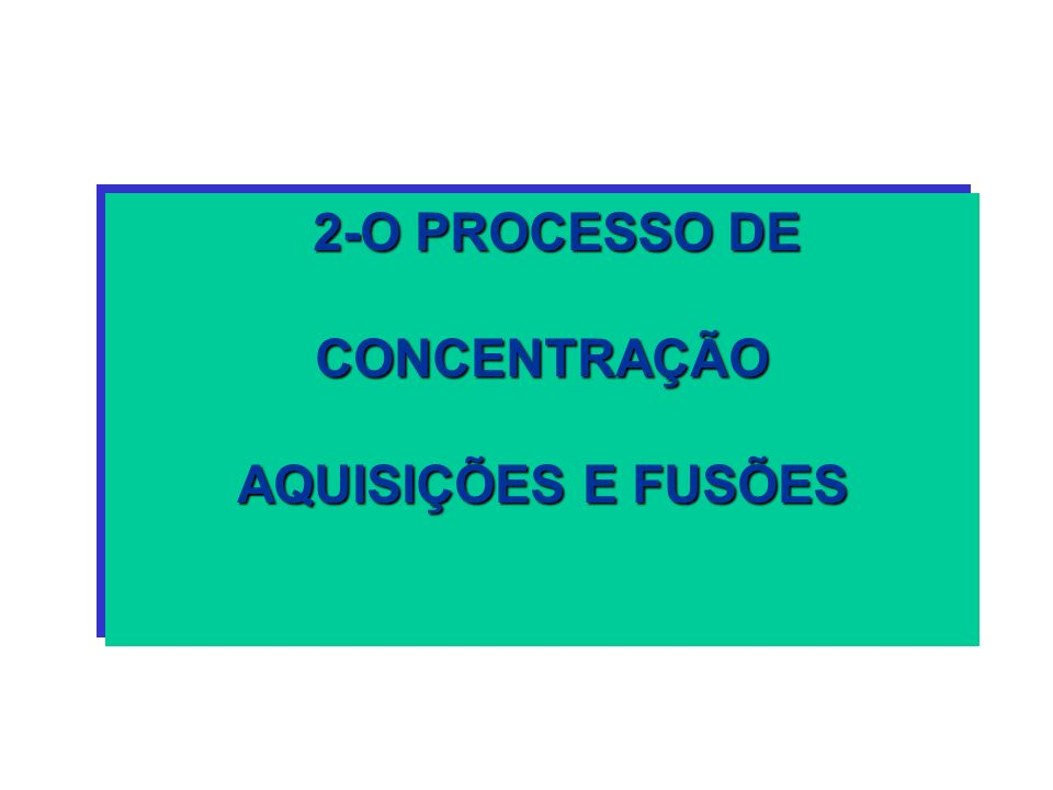 2-O PROCESSO DE CONCENTRAÇÃO AQUISIÇÕES E FUSÕES