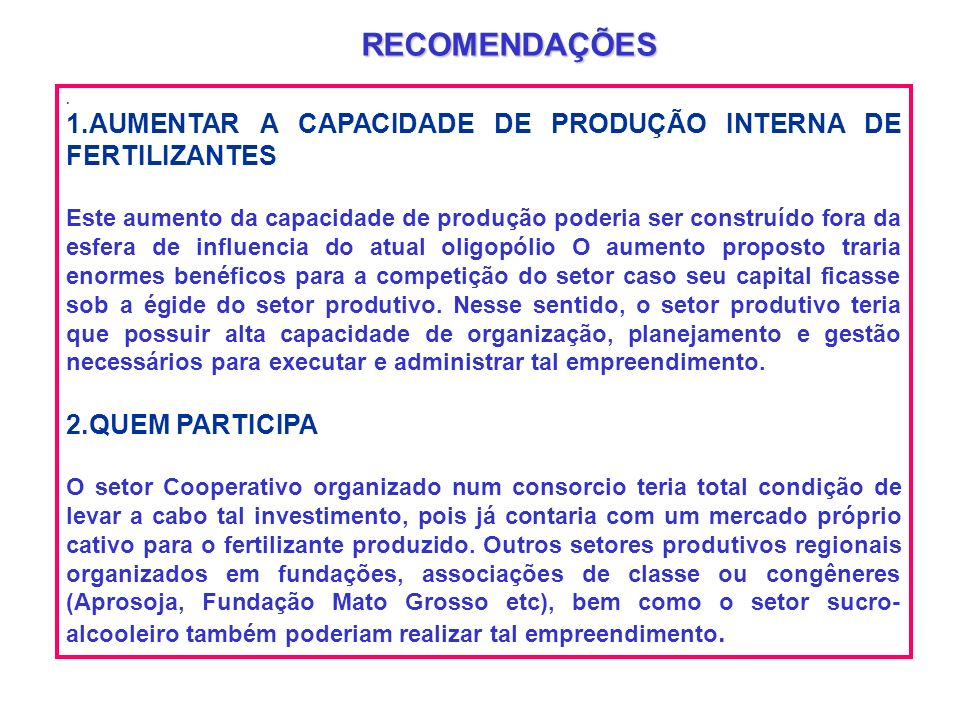 RECOMENDAÇÕES . 1.AUMENTAR A CAPACIDADE DE PRODUÇÃO INTERNA DE FERTILIZANTES.