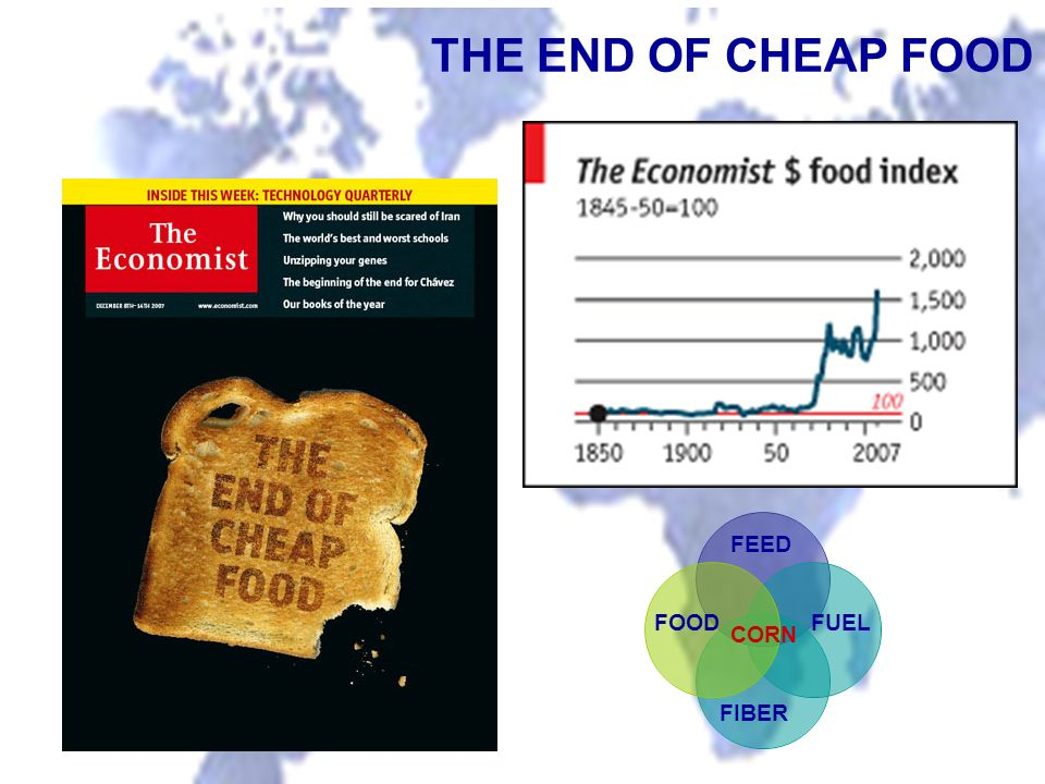 THE END OF CHEAP FOOD FEED FOOD FUEL CORN FIBER