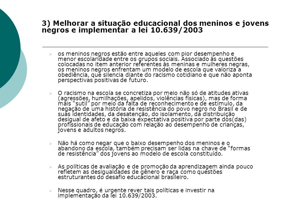 3) Melhorar a situação educacional dos meninos e jovens negros e implementar a lei 10.639/2003