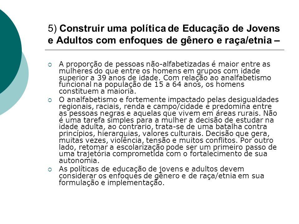 5) Construir uma política de Educação de Jovens e Adultos com enfoques de gênero e raça/etnia –