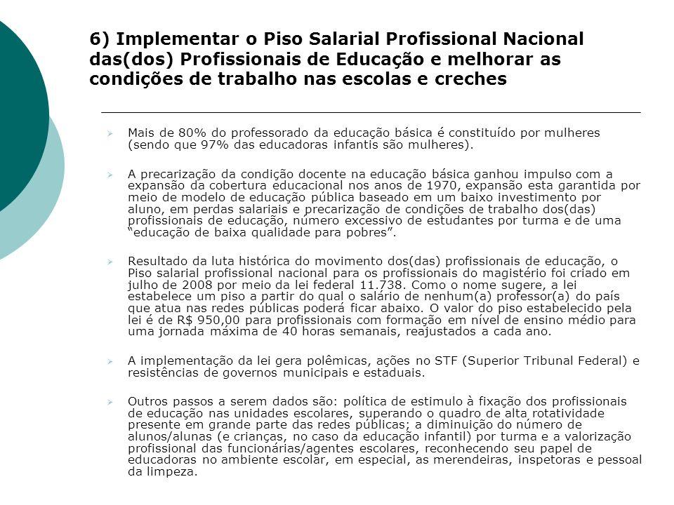 6) Implementar o Piso Salarial Profissional Nacional das(dos) Profissionais de Educação e melhorar as condições de trabalho nas escolas e creches