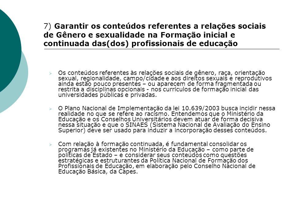 7) Garantir os conteúdos referentes a relações sociais de Gênero e sexualidade na Formação inicial e continuada das(dos) profissionais de educação