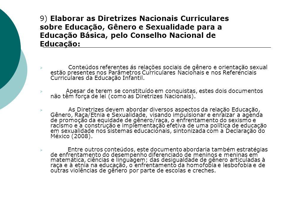 9) Elaborar as Diretrizes Nacionais Curriculares sobre Educação, Gênero e Sexualidade para a Educação Básica, pelo Conselho Nacional de Educação: