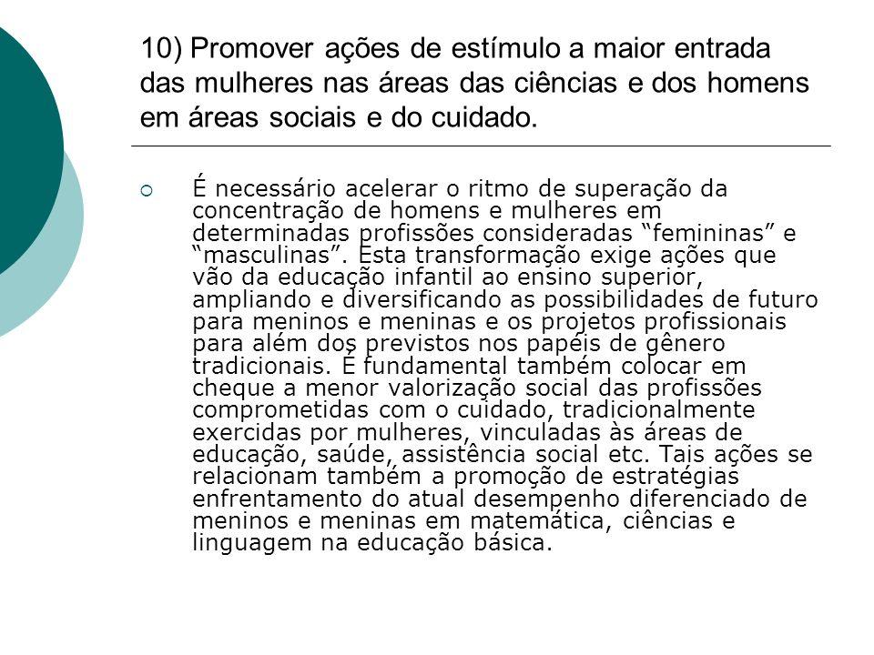 10) Promover ações de estímulo a maior entrada das mulheres nas áreas das ciências e dos homens em áreas sociais e do cuidado.