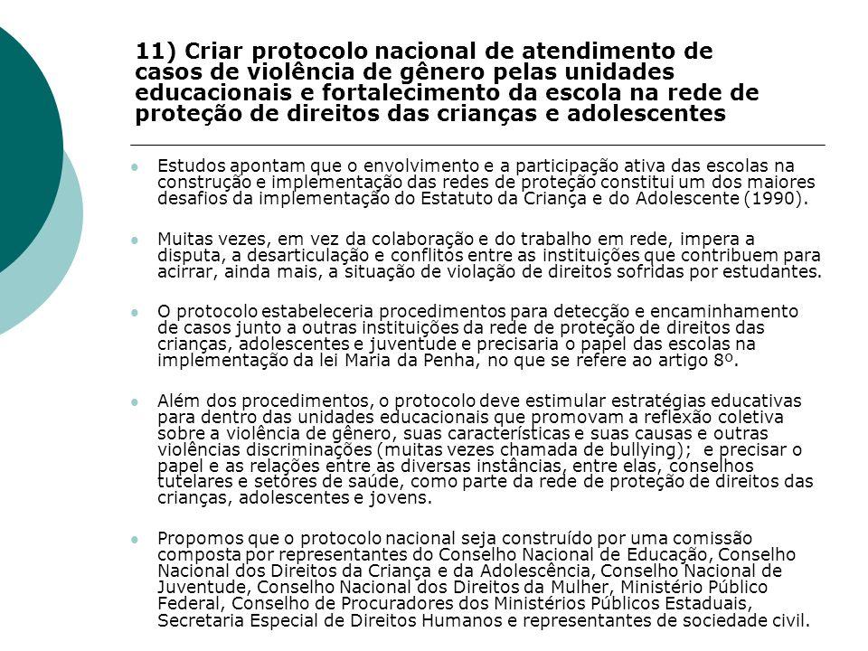 11) Criar protocolo nacional de atendimento de casos de violência de gênero pelas unidades educacionais e fortalecimento da escola na rede de proteção de direitos das crianças e adolescentes