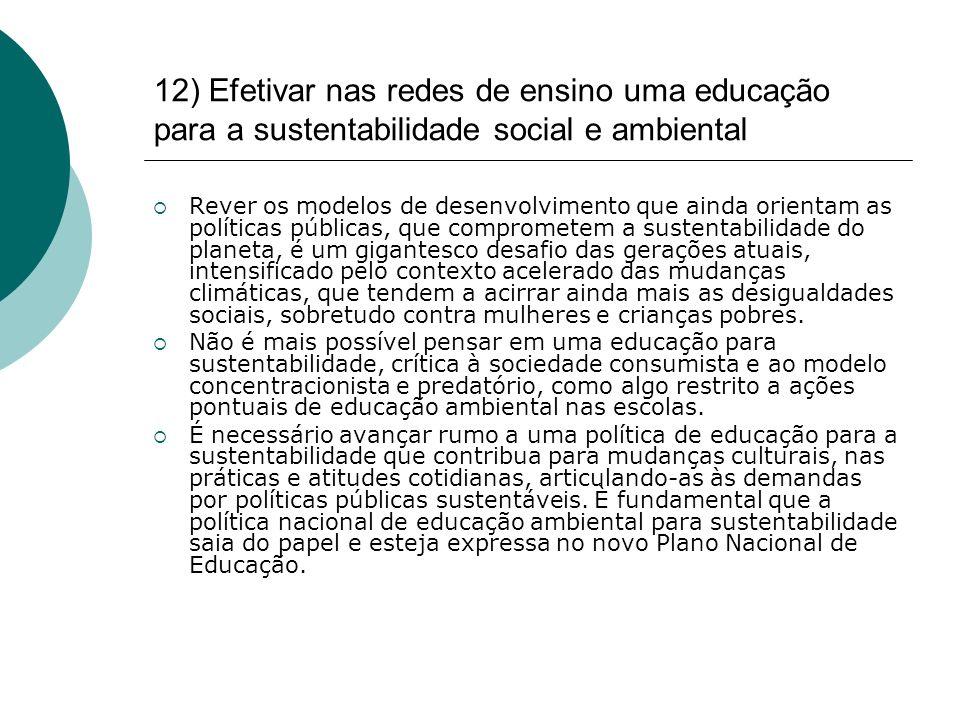 12) Efetivar nas redes de ensino uma educação para a sustentabilidade social e ambiental