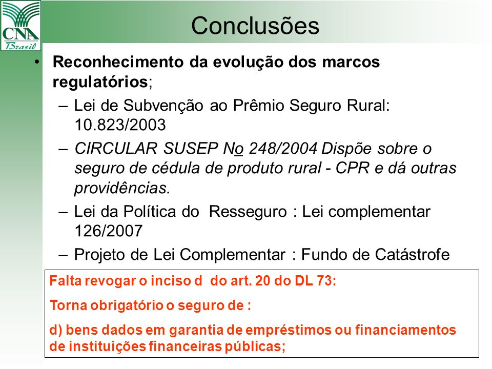 Conclusões Reconhecimento da evolução dos marcos regulatórios;