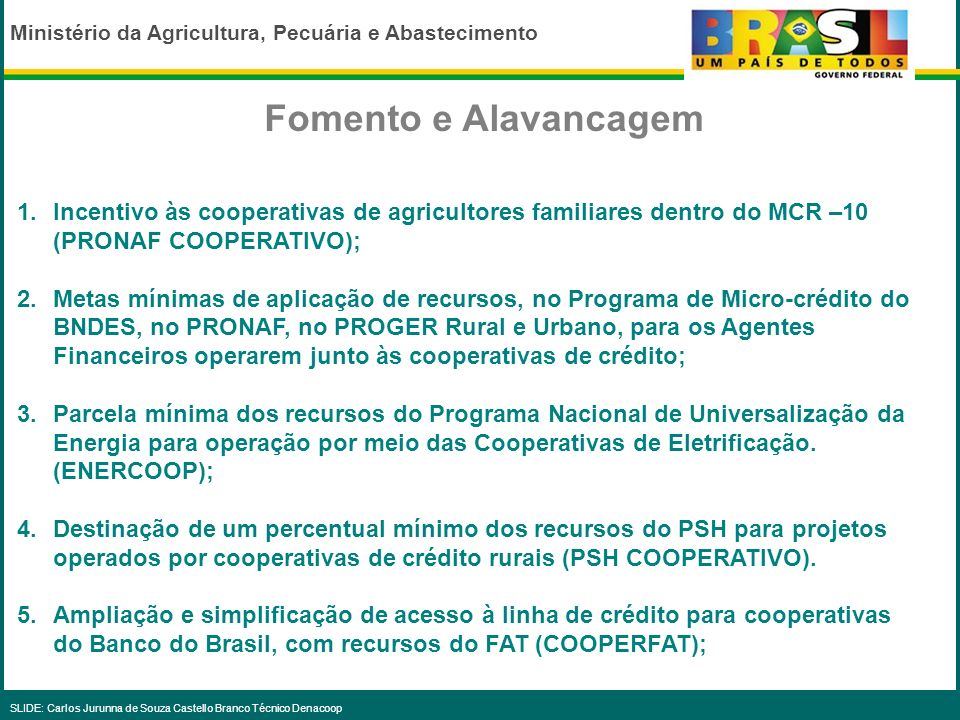 Fomento e Alavancagem Incentivo às cooperativas de agricultores familiares dentro do MCR –10 (PRONAF COOPERATIVO);