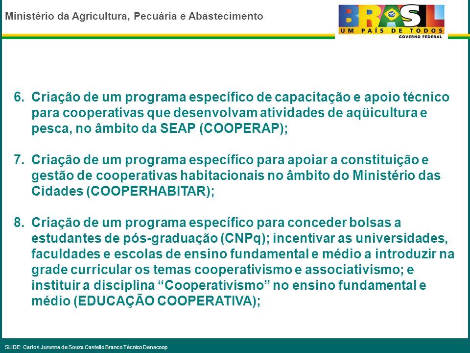 Criação de um programa específico de capacitação e apoio técnico para cooperativas que desenvolvam atividades de aqüicultura e pesca, no âmbito da SEAP (COOPERAP);