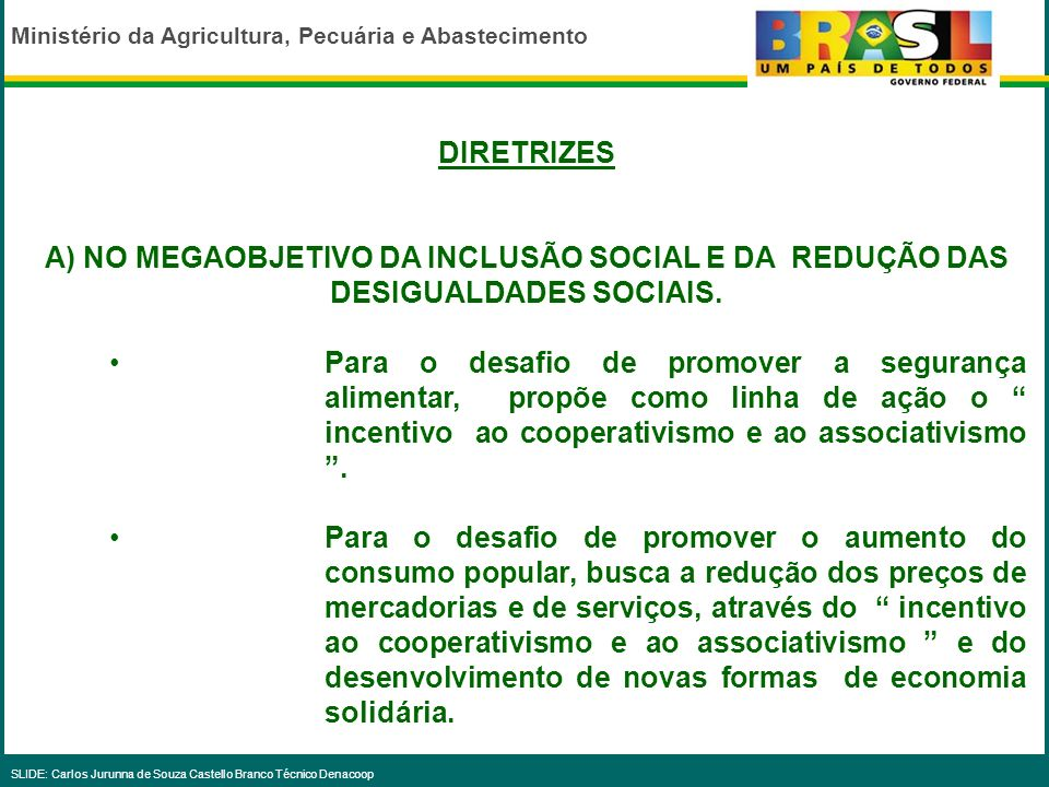 DIRETRIZES A) NO MEGAOBJETIVO DA INCLUSÃO SOCIAL E DA REDUÇÃO DAS DESIGUALDADES SOCIAIS.