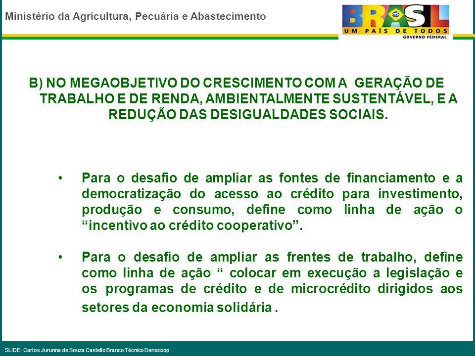 B) NO MEGAOBJETIVO DO CRESCIMENTO COM A GERAÇÃO DE TRABALHO E DE RENDA, AMBIENTALMENTE SUSTENTÁVEL, E A REDUÇÃO DAS DESIGUALDADES SOCIAIS.