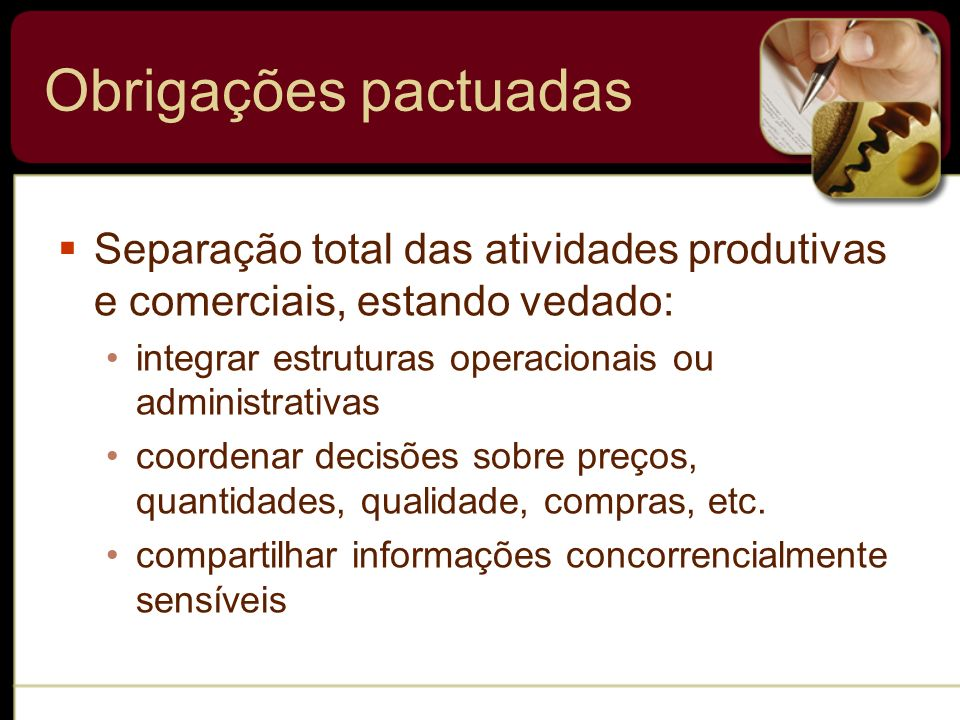 Obrigações pactuadas Separação total das atividades produtivas e comerciais, estando vedado: integrar estruturas operacionais ou administrativas.