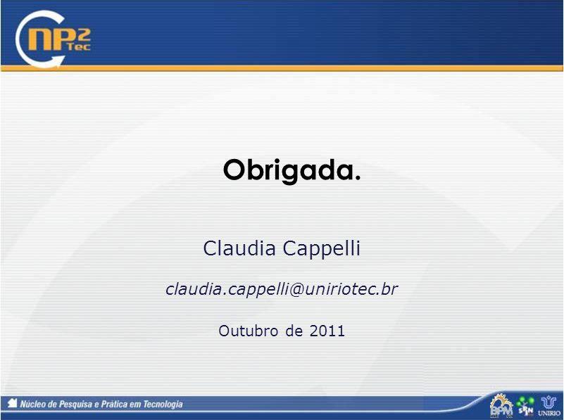 Obrigada. Claudia Cappelli claudia.cappelli@uniriotec.br